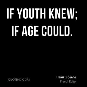 If youth knew; if age could.