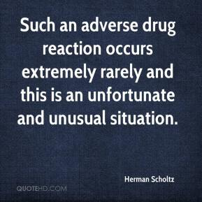 Herman Scholtz - Such an adverse drug reaction occurs extremely rarely and this is an unfortunate and unusual situation.