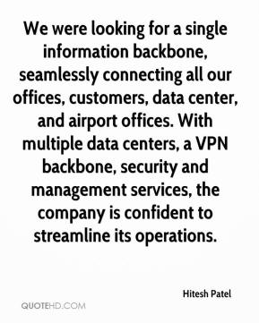 Hitesh Patel - We were looking for a single information backbone, seamlessly connecting all our offices, customers, data center, and airport offices. With multiple data centers, a VPN backbone, security and management services, the company is confident to streamline its operations.