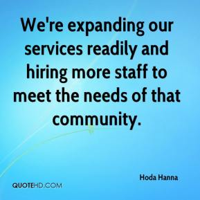 Hoda Hanna - We're expanding our services readily and hiring more staff to meet the needs of that community.