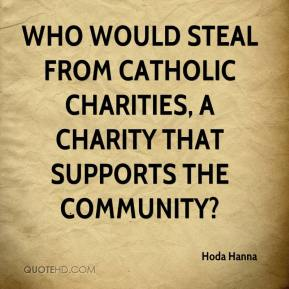 Hoda Hanna - Who would steal from Catholic Charities, a charity that supports the community?