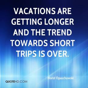 Vacations are getting longer and the trend towards short trips is over.