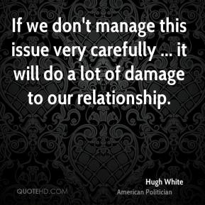 Hugh White - If we don't manage this issue very carefully ... it will do a lot of damage to our relationship.
