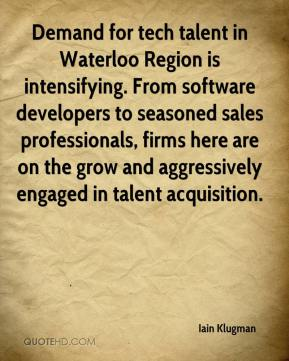Iain Klugman - Demand for tech talent in Waterloo Region is intensifying. From software developers to seasoned sales professionals, firms here are on the grow and aggressively engaged in talent acquisition.