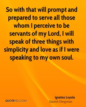 So with that will prompt and prepared to serve all those whom I perceive to be servants of my Lord, I will speak of three things with simplicity and love as if I were speaking to my own soul.