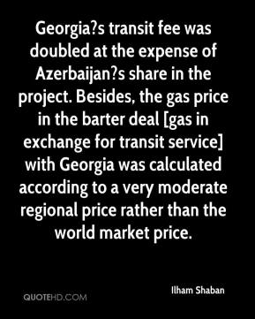 Ilham Shaban - Georgia?s transit fee was doubled at the expense of Azerbaijan?s share in the project. Besides, the gas price in the barter deal [gas in exchange for transit service] with Georgia was calculated according to a very moderate regional price rather than the world market price.