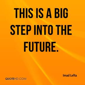 Imad Lefta - This is a big step into the future.