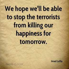Imad Lefta - We hope we'll be able to stop the terrorists from killing our happiness for tomorrow.