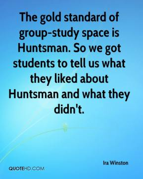 Ira Winston - The gold standard of group-study space is Huntsman. So we got students to tell us what they liked about Huntsman and what they didn't.