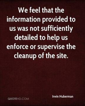Irwin Huberman - We feel that the information provided to us was not sufficiently detailed to help us enforce or supervise the cleanup of the site.
