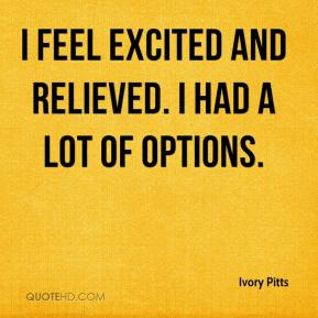 Ivory Pitts - I feel excited and relieved. I had a lot of options.
