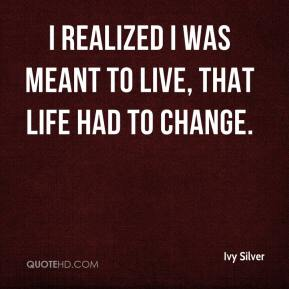I realized I was meant to live, that life had to change.