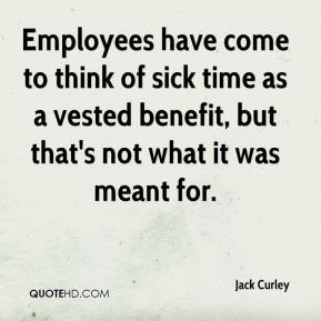 Jack Curley - Employees have come to think of sick time as a vested benefit, but that's not what it was meant for.