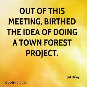 Jad Daley - Out of this meeting, birthed the idea of doing a town forest project.