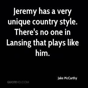 Jake McCarthy - Jeremy has a very unique country style. There's no one in Lansing that plays like him.