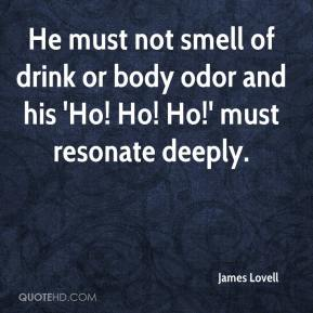 James Lovell - He must not smell of drink or body odor and his 'Ho! Ho! Ho!' must resonate deeply.