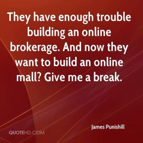 James Punishill - They have enough trouble building an online brokerage. And now they want to build an online mall? Give me a break.