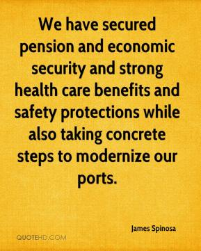 James Spinosa - We have secured pension and economic security and strong health care benefits and safety protections while also taking concrete steps to modernize our ports.