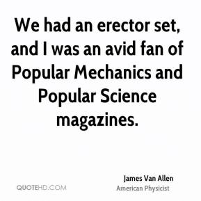We had an erector set, and I was an avid fan of Popular Mechanics and Popular Science magazines.