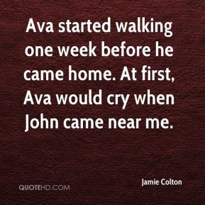 Jamie Colton - Ava started walking one week before he came home. At first, Ava would cry when John came near me.