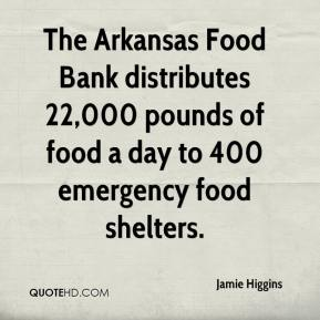 Jamie Higgins - The Arkansas Food Bank distributes 22,000 pounds of food a day to 400 emergency food shelters.
