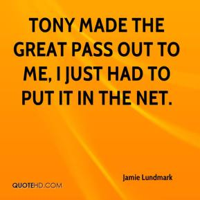 Jamie Lundmark - Tony made the great pass out to me, I just had to put it in the net.