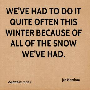 Jan Mendoza - We've had to do it quite often this winter because of all of the snow we've had.