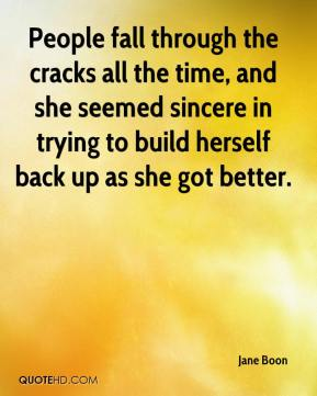 Jane Boon - People fall through the cracks all the time, and she seemed sincere in trying to build herself back up as she got better.