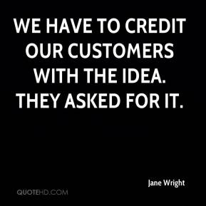 We have to credit our customers with the idea. They asked for it.
