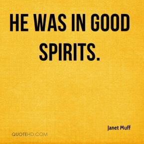 Janet Muff  - He was in good spirits.