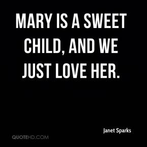 Janet Sparks  - Mary is a sweet child, and we just love her.