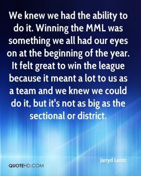 We knew we had the ability to do it. Winning the MML was something we all had our eyes on at the beginning of the year. It felt great to win the league because it meant a lot to us as a team and we knew we could do it, but it's not as big as the sectional or district.