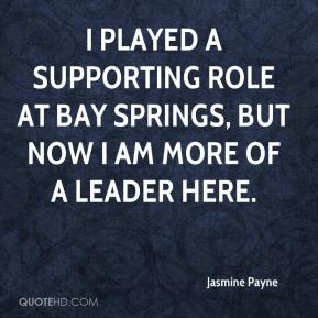 Jasmine Payne  - I played a supporting role at Bay Springs, but now I am more of a leader here.