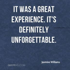 Jasmine Williams  - It was a great experience. It's definitely unforgettable.