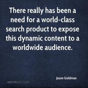 Jason Goldman - There really has been a need for a world-class search product to expose this dynamic content to a worldwide audience.