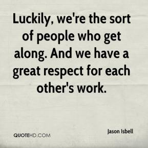 Jason Isbell - Luckily, we're the sort of people who get along. And we have a great respect for each other's work.