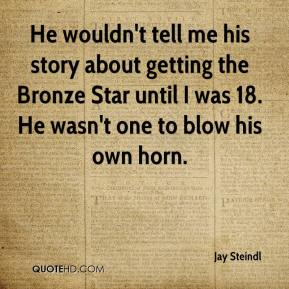 He wouldn't tell me his story about getting the Bronze Star until I was 18. He wasn't one to blow his own horn.
