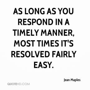 Jean Maples  - As long as you respond in a timely manner, most times it's resolved fairly easy.