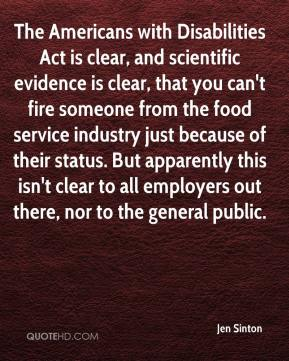 Jen Sinton  - The Americans with Disabilities Act is clear, and scientific evidence is clear, that you can't fire someone from the food service industry just because of their status. But apparently this isn't clear to all employers out there, nor to the general public.