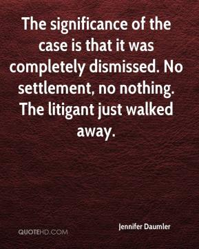 Jennifer Daumler  - The significance of the case is that it was completely dismissed. No settlement, no nothing. The litigant just walked away.