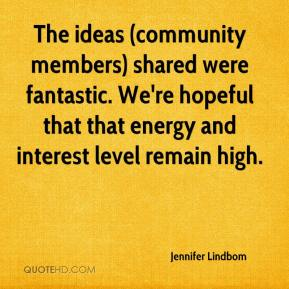 The ideas (community members) shared were fantastic. We're hopeful that that energy and interest level remain high.