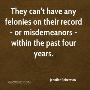 Jennifer Robertson  - They can't have any felonies on their record - or misdemeanors - within the past four years.