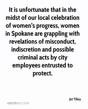 Jet Tilley  - It is unfortunate that in the midst of our local celebration of women's progress, women in Spokane are grappling with revelations of misconduct, indiscretion and possible criminal acts by city employees entrusted to protect.