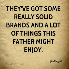 Jim Huguet  - They've got some really solid brands and a lot of things this father might enjoy.