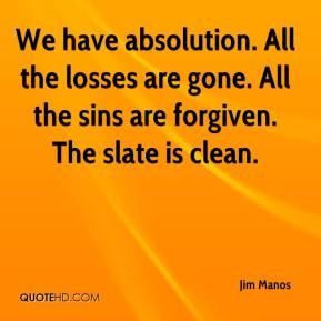 Jim Manos  - We have absolution. All the losses are gone. All the sins are forgiven. The slate is clean.