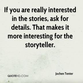 Jochen Tenter  - If you are really interested in the stories, ask for details. That makes it more interesting for the storyteller.