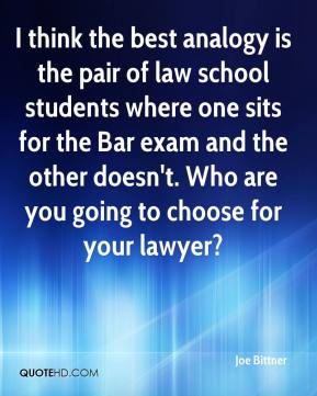 Joe Bittner  - I think the best analogy is the pair of law school students where one sits for the Bar exam and the other doesn't. Who are you going to choose for your lawyer?