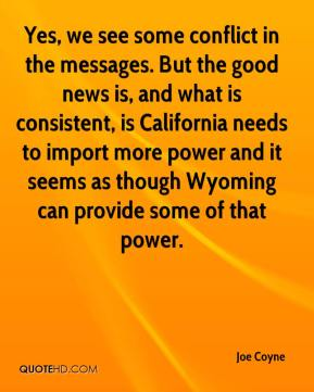 Joe Coyne  - Yes, we see some conflict in the messages. But the good news is, and what is consistent, is California needs to import more power and it seems as though Wyoming can provide some of that power.