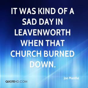 Joe Manthe  - It was kind of a sad day in Leavenworth when that church burned down.