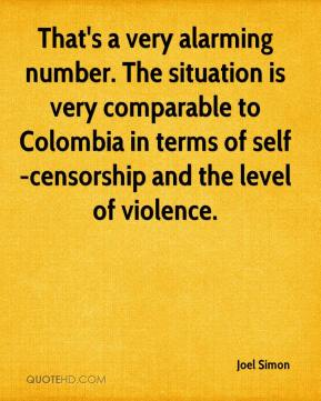 Joel Simon  - That's a very alarming number. The situation is very comparable to Colombia in terms of self-censorship and the level of violence.